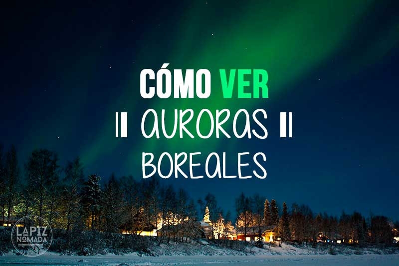 ¿Sabes cómo ver auroras boreales en Finlandia? (y cómo sacarles fotos)