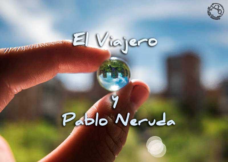 El Viajero Y Pablo Neruda Lapiz Nomada Arte Y Viajes