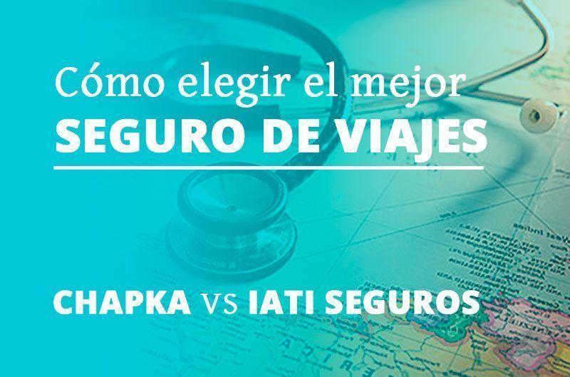 CÓMO ELEGIR EL MEJOR SEGURO DE VIAJES | COMPARATIVA CHAPKA VS IATI