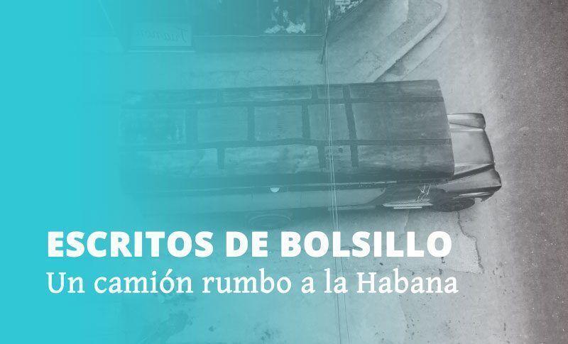 Escritos de bolsillo | Un camión rumbo a La Habana