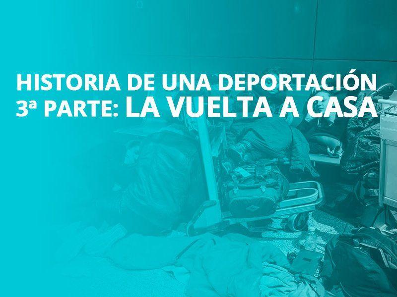 Historia de una deportación 3ª parte | La vuelta a casa