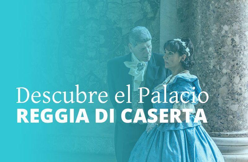 Descubre el imponente Palacio Reggia di Caserta (Palacio Real de Caserta)