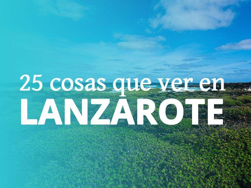 Mega guía de Lanzarote: 25 cosas que ver en Lanzarote en 7 días con itinerario