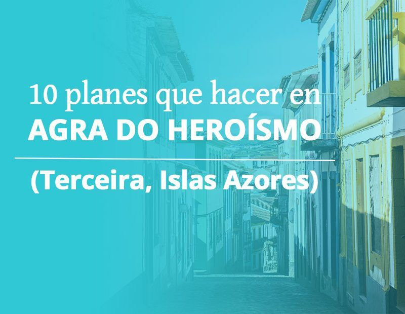 10 planes que ver y que hacer en Angra do Heroísmo