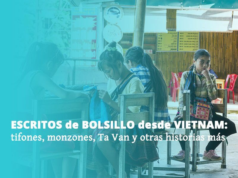 Escritos de bolsillo desde Vietnam: tifones, monzones, Tả Van y otras historias más