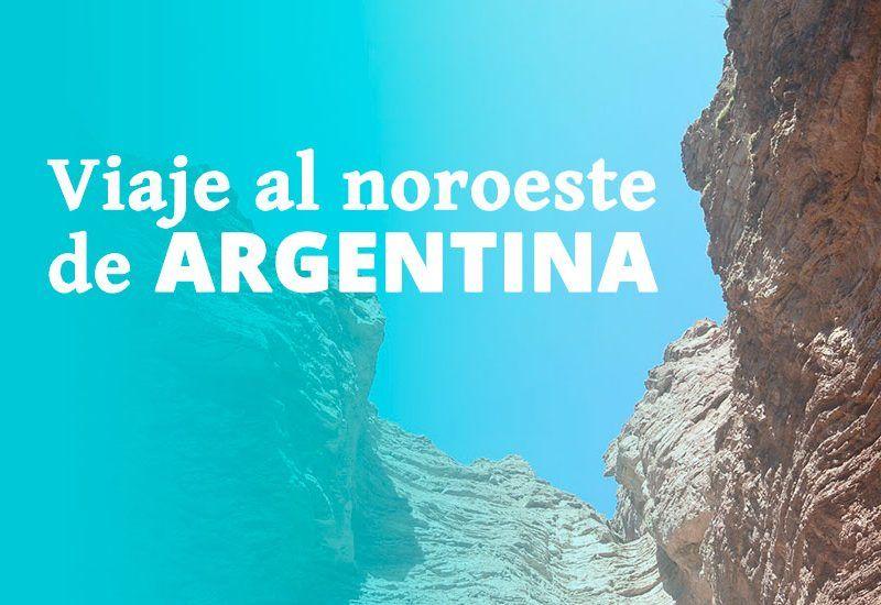 Viaje al noroeste de Argentina: 5 cosas que ver en el norte de Argentina