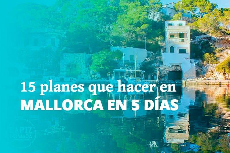 Que hacer en Mallorca: 15 lugares que ver en Mallorca en 5 días